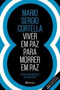 VIVER EM PAZ PARA MORRER EM PAZ - CORTELLA, MARIO SERGIO