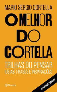O MELHOR DO CORTELLA - CORTELLA, MARIO SERGIO