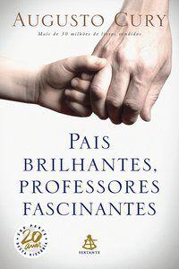 PAIS BRILHANTES, PROFESSORES FASCINANTES - CURY, AUGUSTO