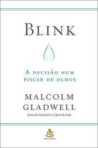 BLINK - A DECISÃO NUM PISCAR DE OLHOS - GLADWELL, MALCOLM