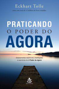 PRATICANDO O PODER DO AGORA - TOLLE, ECKHART
