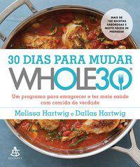 30 DIAS PARA MUDAR – THE WHOLE30 - HARTWIG, DALLAS