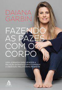 FAZENDO AS PAZES COM O CORPO - GARBIN, DAIANA