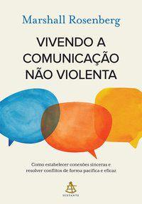 VIVENDO A COMUNICAÇÃO NÃO VIOLENTA - ROSENBERG, MARSHALL