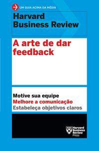 A ARTE DE DAR FEEDBACK - HARVARD BUSINESS REVIEW