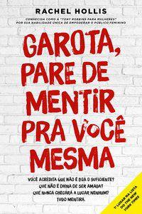 GAROTA, PARE DE MENTIR PRA VOCÊ MESMA - HOLLIS, RACHEL