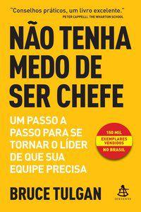 NÃO TENHA MEDO DE SER CHEFE - TULGAN, BRUCE