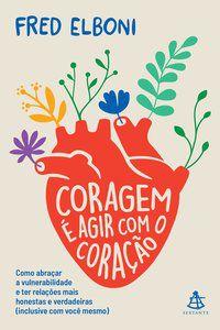 CORAGEM É AGIR COM O CORAÇÃO - ELBONI, FRED