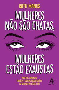 MULHERES NÃO SÃO CHATAS, MULHERES ESTÃO EXAUSTAS - MANUS, RUTH