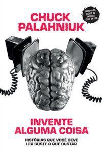 INVENTE ALGUMA COISA - PALAHNIUK, CHUCK