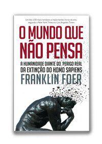 O MUNDO QUE NÃO PENSA - FOER, FRANKLIN