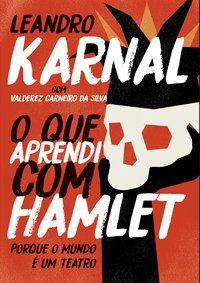 O QUE APRENDI COM HAMLET - KARNAL, LEANDRO