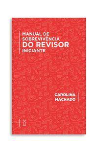 MANUAL DE SOBREVIVÊNCIA DO REVISOR INICIANTE - MACHADO, CAROLINA