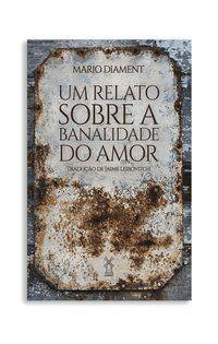 UM RELATO SOBRE A BANALIDADE DO AMOR - DIAMENT, MARIO