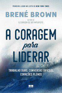 A CORAGEM PARA LIDERAR - BROWN, BRENÉ