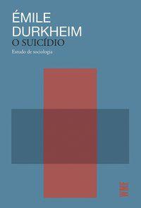 O SUICÍDIO - DURKHEIM, ÉMILE
