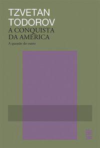 A CONQUISTA DA AMÉRICA - TODOROV, TZVETAN
