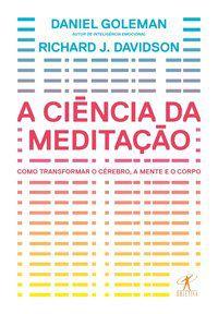 A CIÊNCIA DA MEDITAÇÃO - COMO TRANSFORMAR O CÉREBRO, A MENTE E O CORPO - GOLEMAN, DANIEL