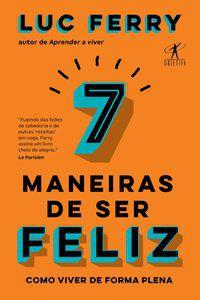 7 MANEIRAS DE SER FELIZ - FERRY, LUC