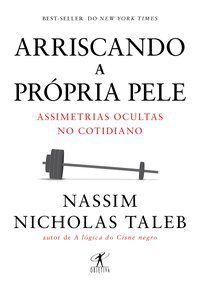ARRISCANDO A PRÓPRIA PELE - TALEB, NASSIM NICHOLAS