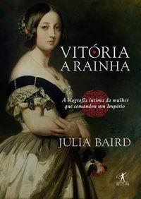 VITÓRIA, A RAINHA - BAIRD, JULIA