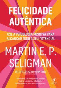 FELICIDADE AUTÊNTICA (NOVA EDIÇÃO) - SELIGMAN, MARTIN E. P.