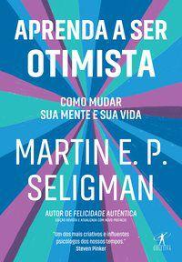 APRENDA A SER OTIMISTA - SELIGMAN, MARTIN E. P.