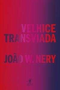 VELHICE TRANSVIADA - NERY, JOÃO W.