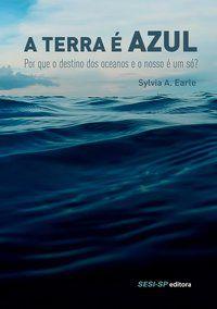 A TERRA É AZUL - EARLE, SYLVIA A.