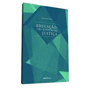 EDUCAÇÃO: UMA QUESTÃO DE JUSTIÇA - NALINI, JOSÉ RENATO