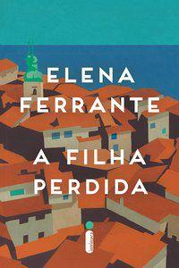 A FILHA PERDIDA - FERRANTE, ELENA