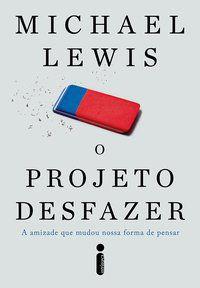 O PROJETO DESFAZER - LEWIS, MICHAEL