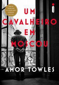 UM CAVALHEIRO EM MOSCOU - TOWLES, AMOR