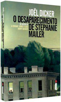 O DESAPARECIMENTO DE STEPHANIE MAILER - DICKER, JOËL
