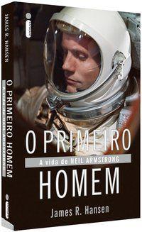 O PRIMEIRO HOMEM - HANSEN, JAMES R.