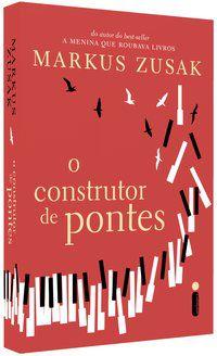 O CONSTRUTOR DE PONTES - ZUSAK, MARKUS