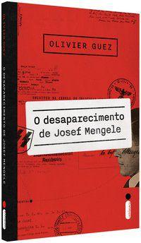 O DESAPARECIMENTO DE JOSEF MENGELE - GUEZ, OLIVIER