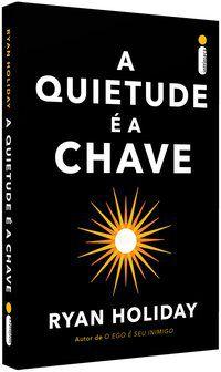 A QUIETUDE É A CHAVE - HOLIDAY, RYAN