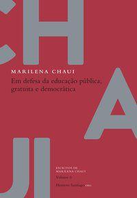 EM DEFESA DA EDUCAÇÃO PÚBLICA, GRATUITA E DEMOCRÁTICA - CHAUI, MARILENA