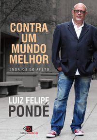 CONTRA UM MUNDO MELHOR - PONDE, LUIZ FELIPE