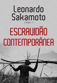 ESCRAVIDÃO CONTEMPORÂNEA - SAKAMOTO, LEONARDO