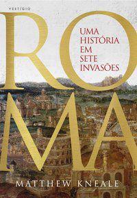 ROMA - UMA HISTÓRIA EM SETE INVASÕES - KNEALE, MATTHEW