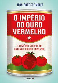 O IMPÉRIO DO OURO VERMELHO - MALET, JEAN-BAPTISTE