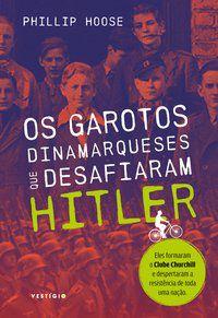 OS GAROTOS DINAMARQUESES QUE DESAFIARAM HITLER - HOOSE, PHILLIP