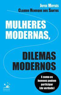 MULHERES MODERNAS, DILEMAS MODERNOS - MOYSÉS, JOYCE