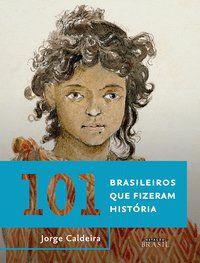 101 BRASILEIROS QUE FIZERAM HISTÓRIA - CALDEIRA, JORGE