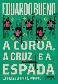 A COROA, A CRUZ E A ESPADA - VOL. 4 - BUENO, EDUARDO