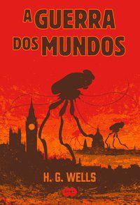 A GUERRA DOS MUNDOS - WELLS, H.G.