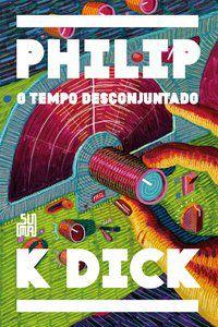 O TEMPO DESCONJUNTADO - DICK, PHILIP K.