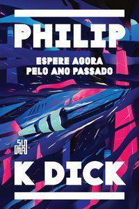 ESPERE AGORA PELO ANO PASSADO - DICK, PHILIP K.